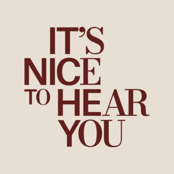 Its nice to hear you podcast