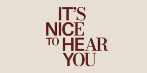 its nice to hear you